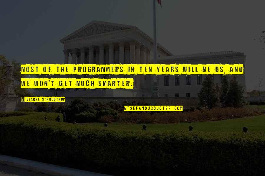 Mathematics And Science Quotes By Bjarne Stroustrup: Most of the programmers in ten years will