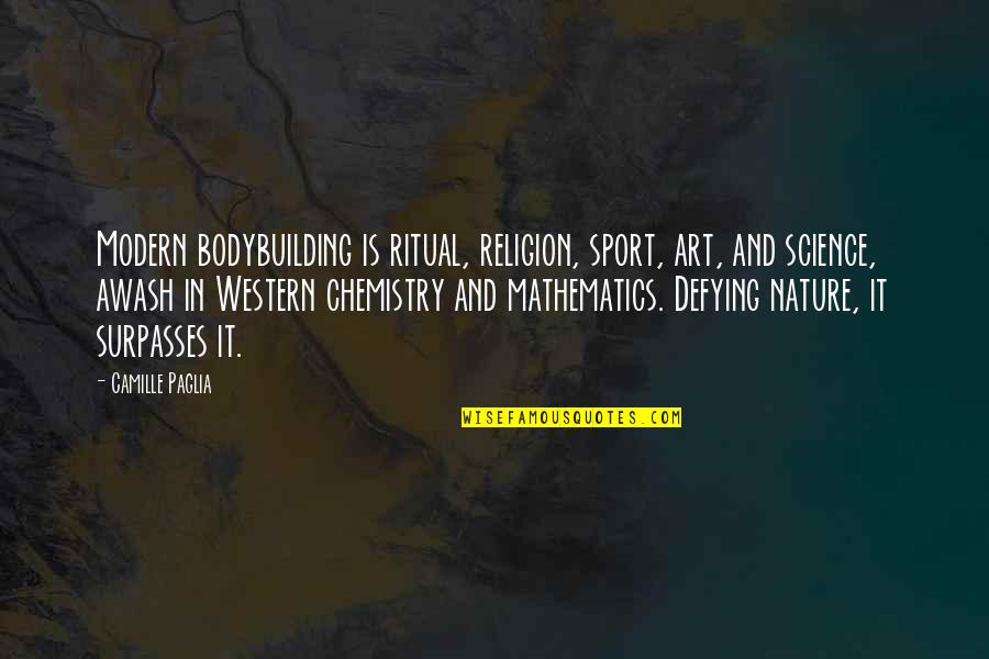 Mathematics And Science Quotes By Camille Paglia: Modern bodybuilding is ritual, religion, sport, art, and