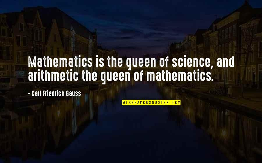 Mathematics And Science Quotes By Carl Friedrich Gauss: Mathematics is the queen of science, and arithmetic