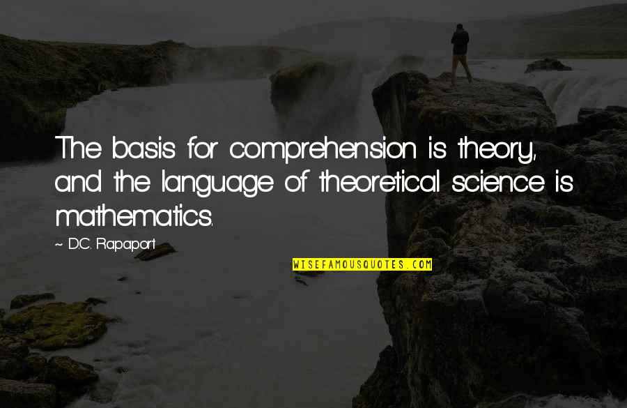 Mathematics And Science Quotes By D.C. Rapaport: The basis for comprehension is theory, and the