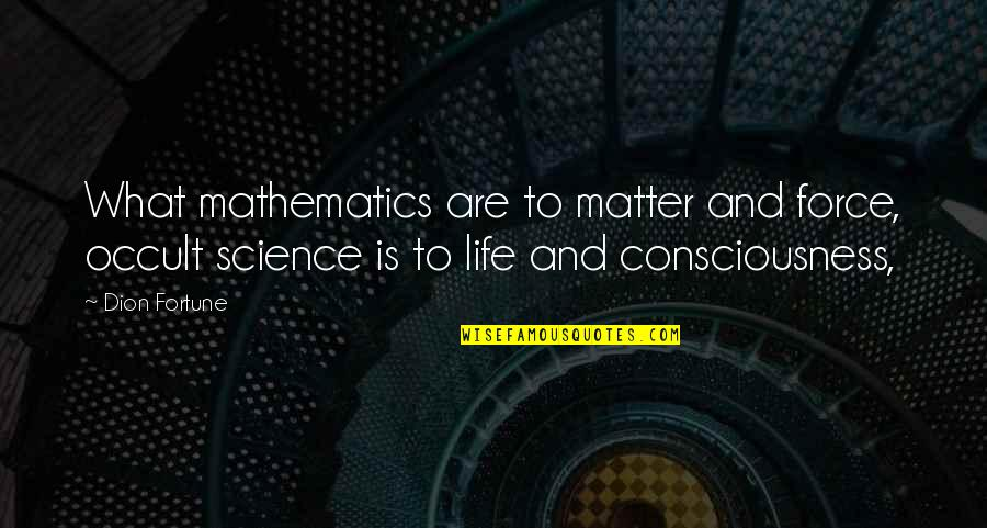 Mathematics And Science Quotes By Dion Fortune: What mathematics are to matter and force, occult