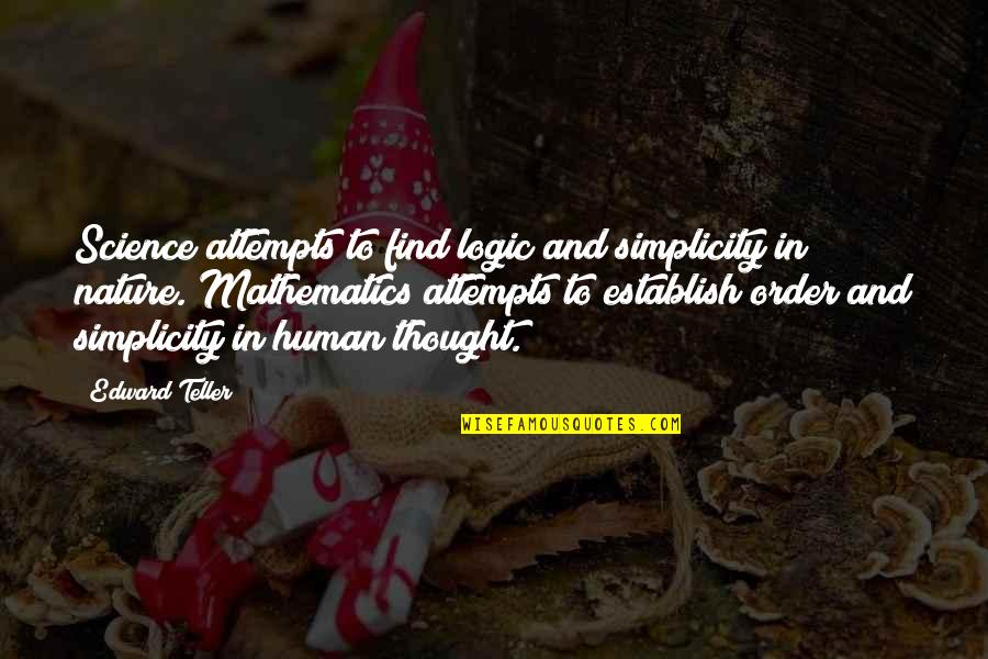 Mathematics And Science Quotes By Edward Teller: Science attempts to find logic and simplicity in