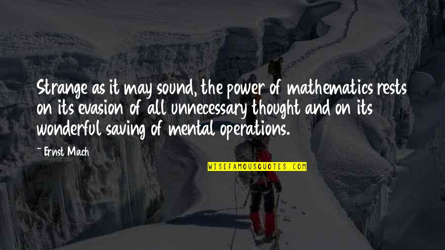 Mathematics And Science Quotes By Ernst Mach: Strange as it may sound, the power of