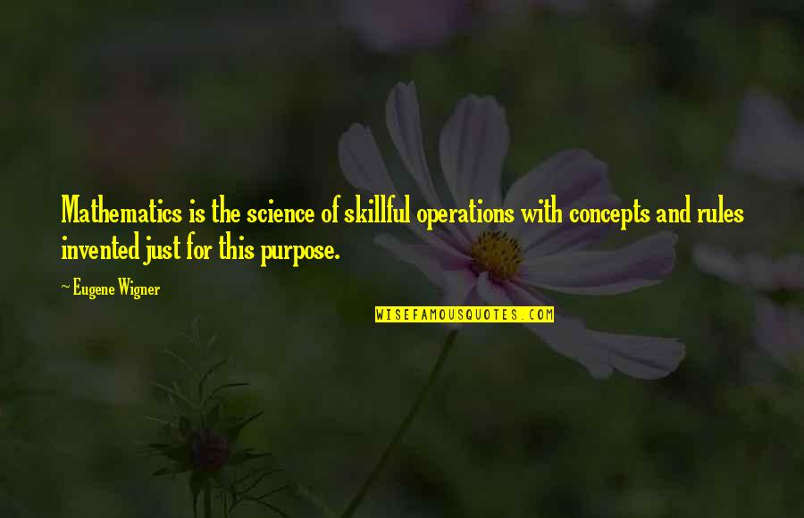 Mathematics And Science Quotes By Eugene Wigner: Mathematics is the science of skillful operations with