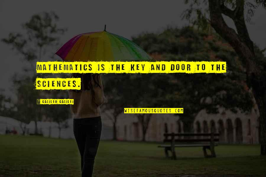 Mathematics And Science Quotes By Galileo Galilei: Mathematics is the key and door to the