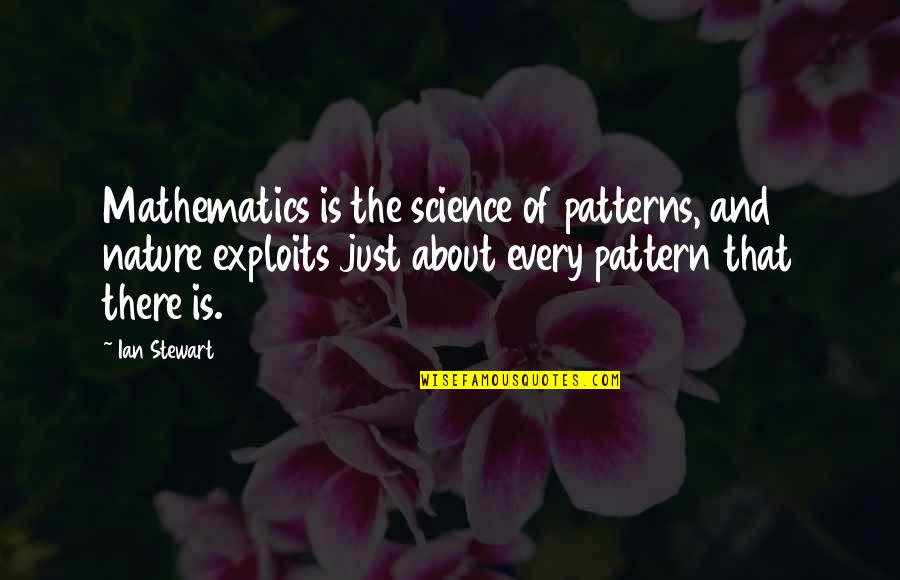 Mathematics And Science Quotes By Ian Stewart: Mathematics is the science of patterns, and nature