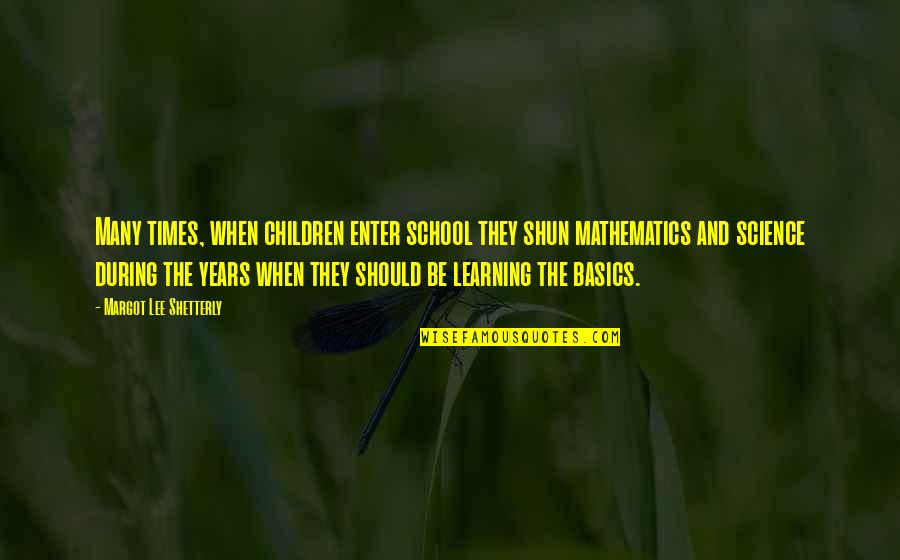 Mathematics And Science Quotes By Margot Lee Shetterly: Many times, when children enter school they shun