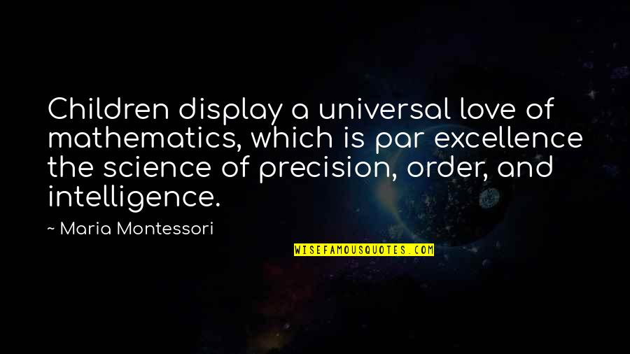 Mathematics And Science Quotes By Maria Montessori: Children display a universal love of mathematics, which