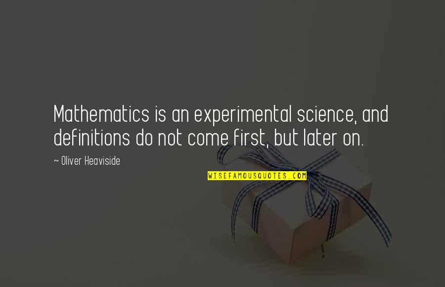 Mathematics And Science Quotes By Oliver Heaviside: Mathematics is an experimental science, and definitions do