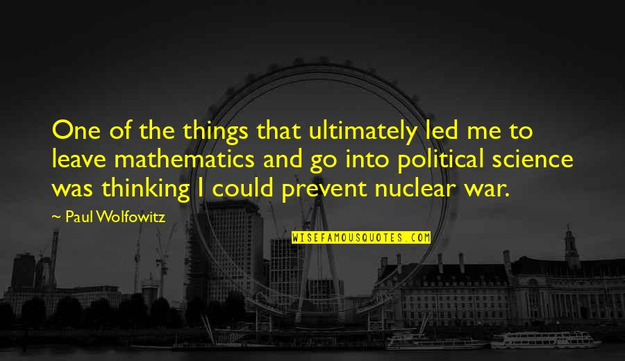 Mathematics And Science Quotes By Paul Wolfowitz: One of the things that ultimately led me