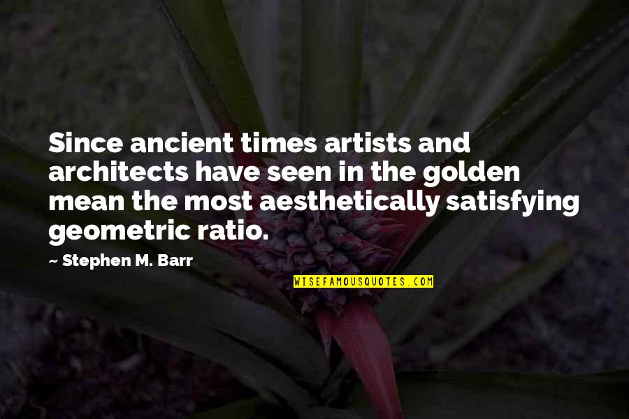 Mathematics And Science Quotes By Stephen M. Barr: Since ancient times artists and architects have seen