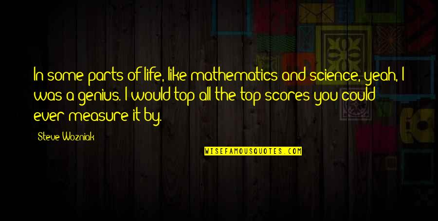 Mathematics And Science Quotes By Steve Wozniak: In some parts of life, like mathematics and