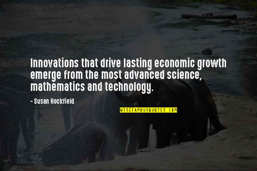 Mathematics And Science Quotes By Susan Hockfield: Innovations that drive lasting economic growth emerge from