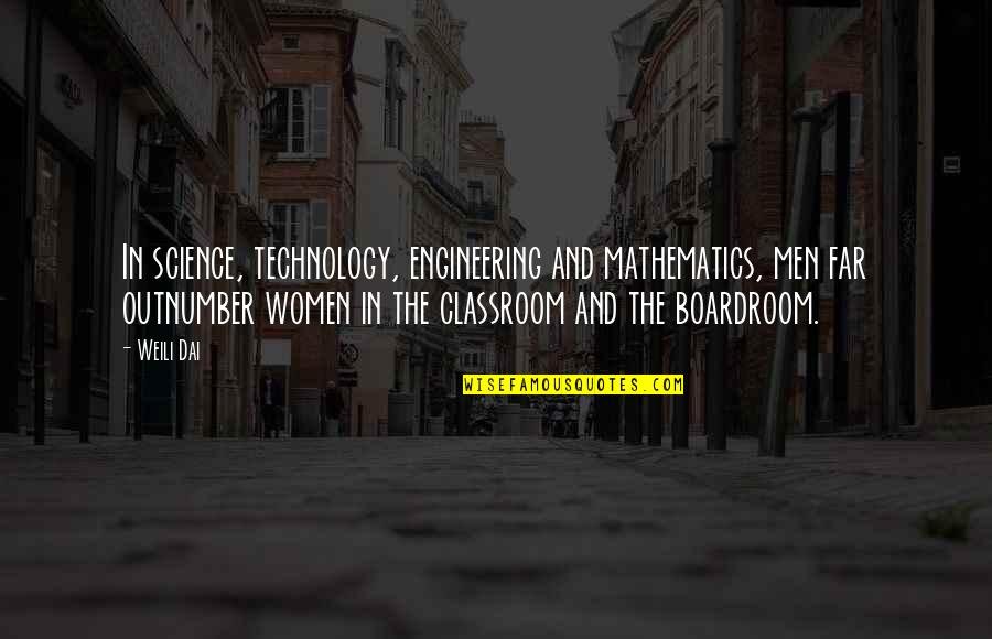 Mathematics And Science Quotes By Weili Dai: In science, technology, engineering and mathematics, men far