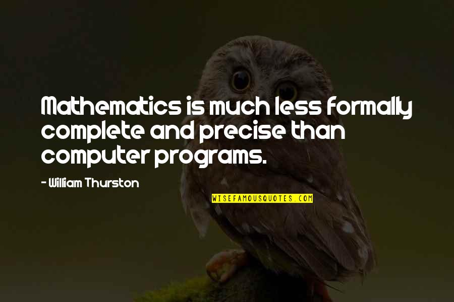 Mathematics And Science Quotes By William Thurston: Mathematics is much less formally complete and precise