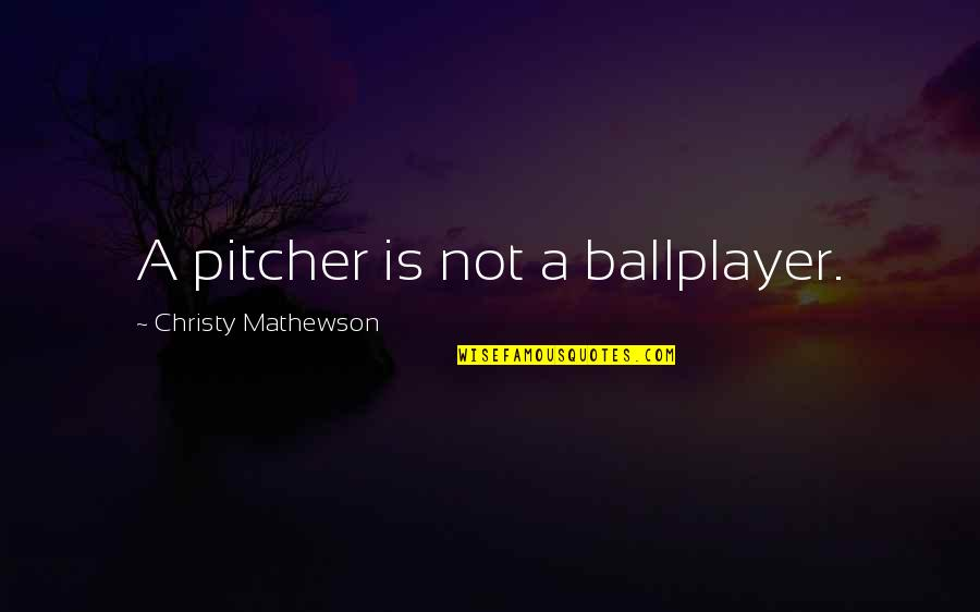 Mathewson Quotes By Christy Mathewson: A pitcher is not a ballplayer.