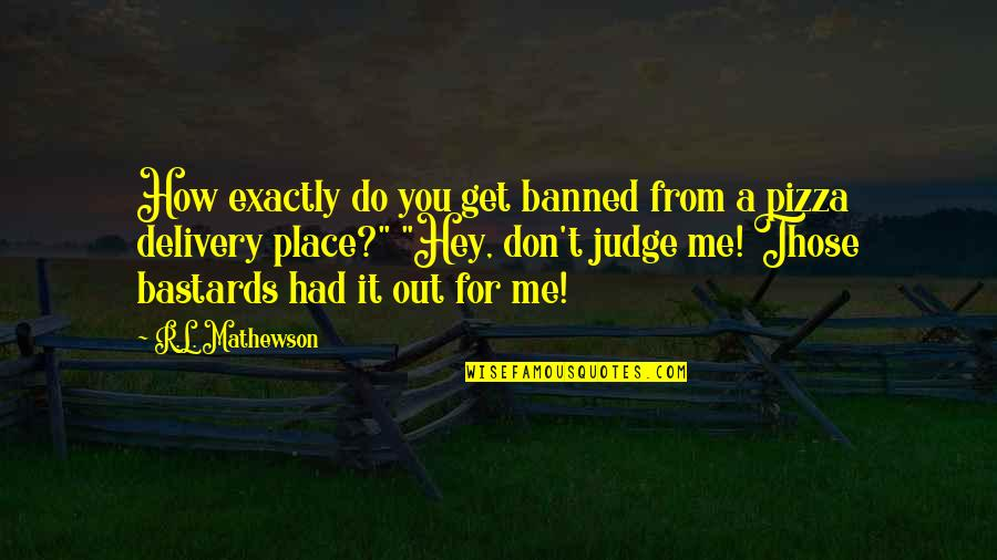 Mathewson Quotes By R.L. Mathewson: How exactly do you get banned from a