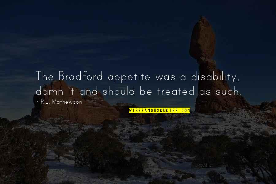 Mathewson Quotes By R.L. Mathewson: The Bradford appetite was a disability, damn it