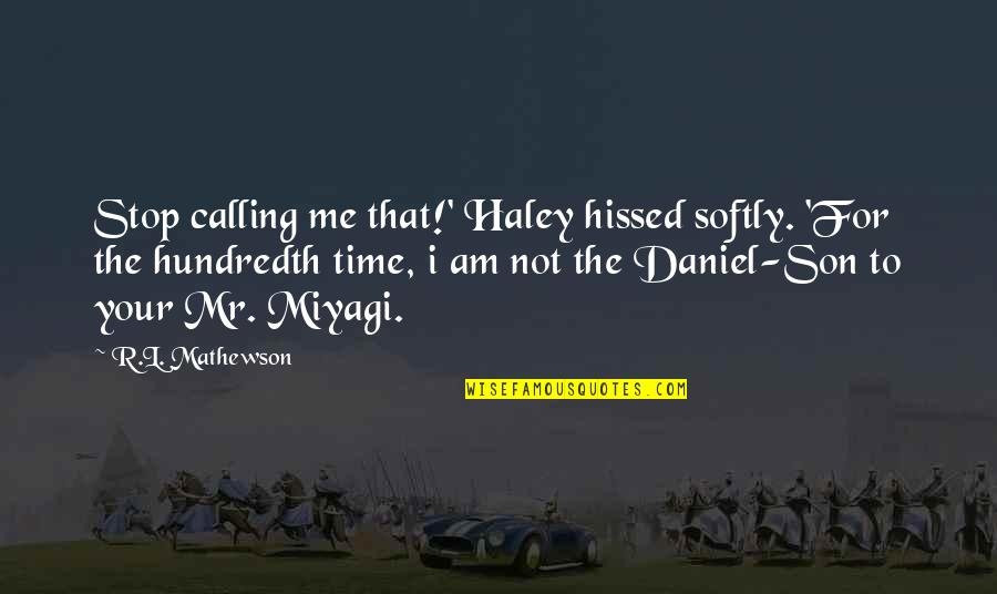 Mathewson Quotes By R.L. Mathewson: Stop calling me that!' Haley hissed softly. 'For