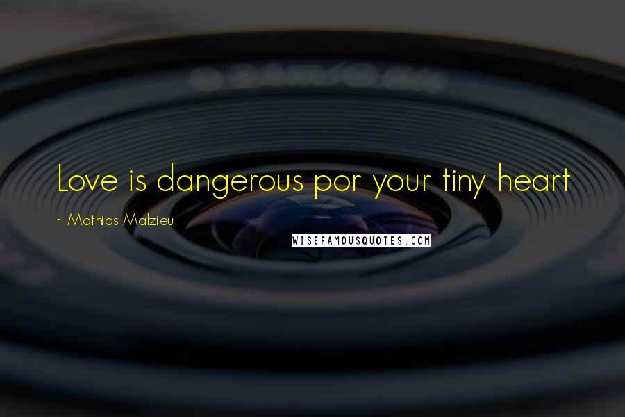 Mathias Malzieu quotes: Love is dangerous por your tiny heart