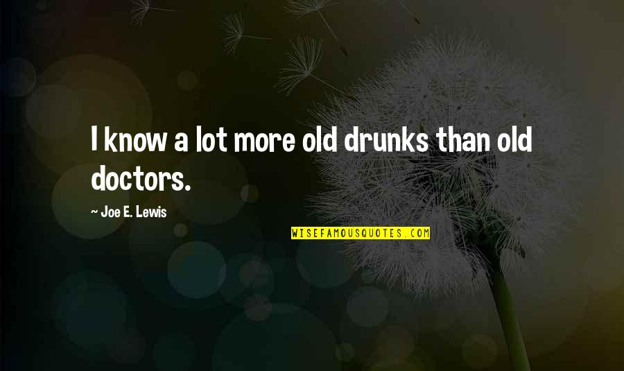 Mathieu Orfila Quotes By Joe E. Lewis: I know a lot more old drunks than