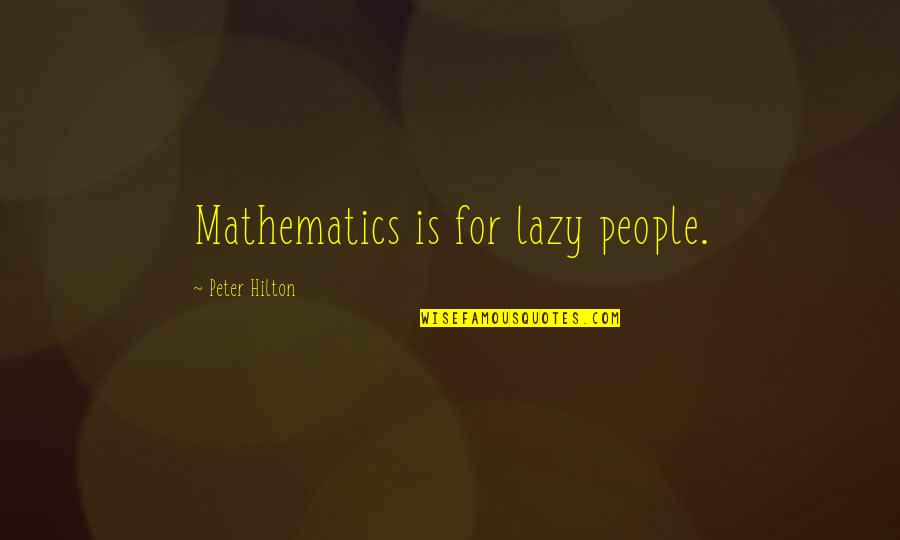 Mathieu Orfila Quotes By Peter Hilton: Mathematics is for lazy people.