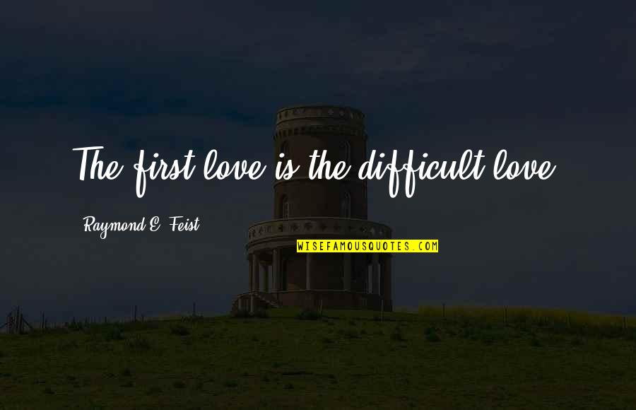 Mathieu Orfila Quotes By Raymond E. Feist: The first love is the difficult love.