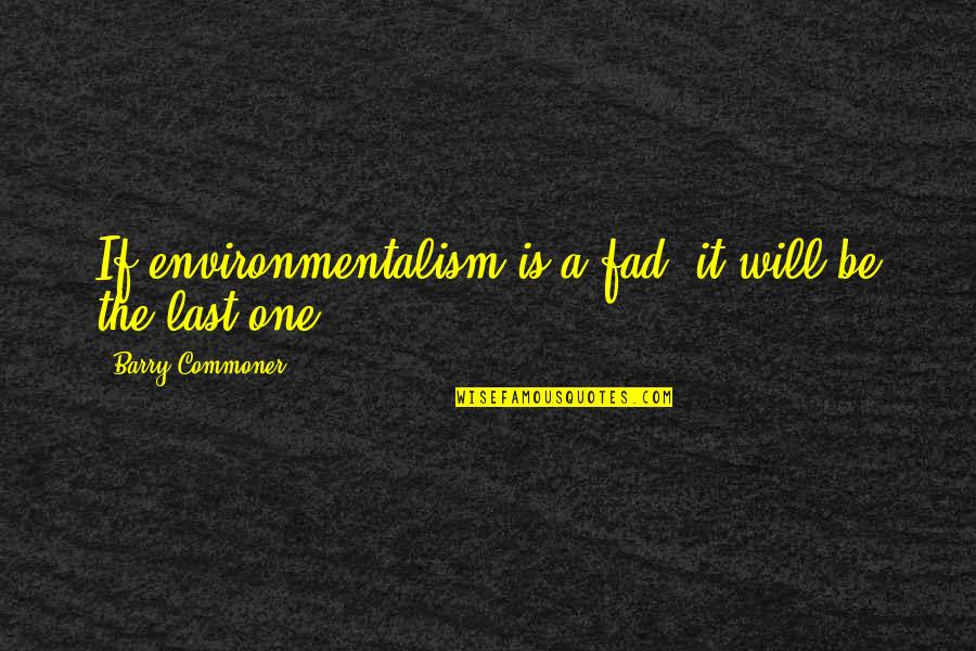 Maths Teacher For Teachers Day Quotes By Barry Commoner: If environmentalism is a fad, it will be