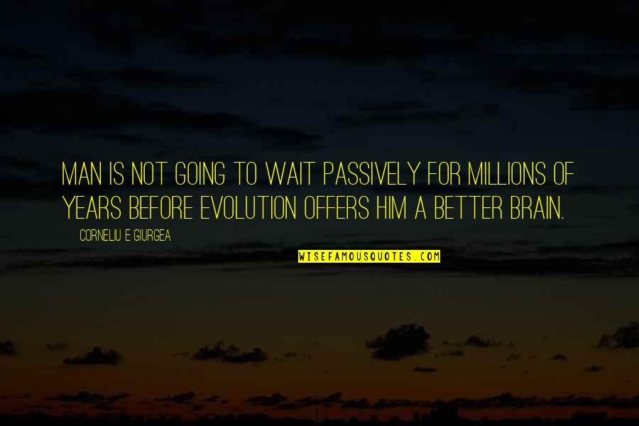 Maths Teacher For Teachers Day Quotes By Corneliu E Giurgea: Man is not going to wait passively for
