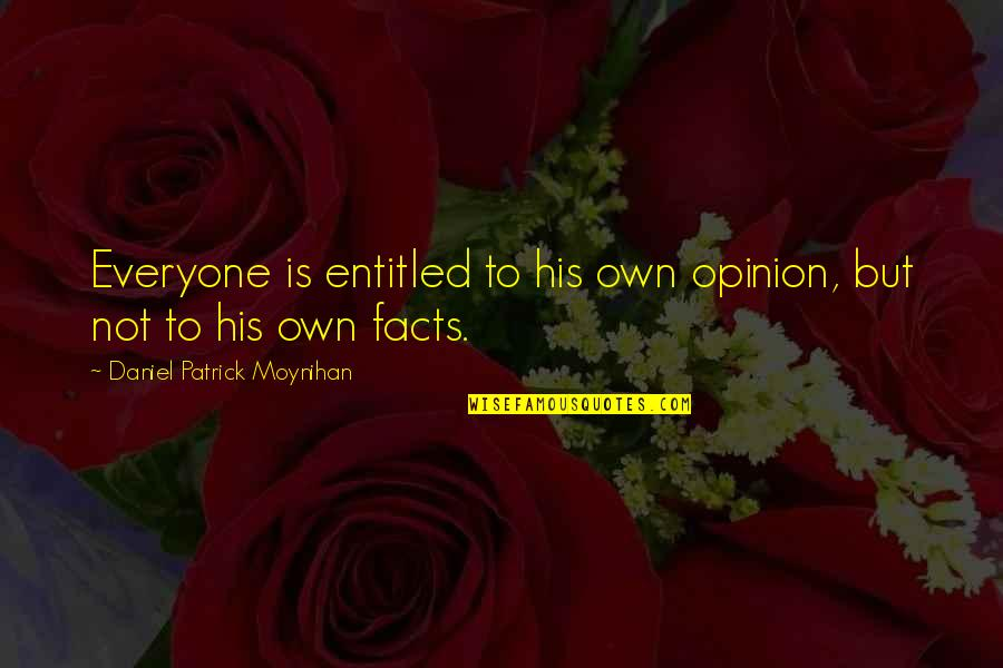 Maths Teacher For Teachers Day Quotes By Daniel Patrick Moynihan: Everyone is entitled to his own opinion, but