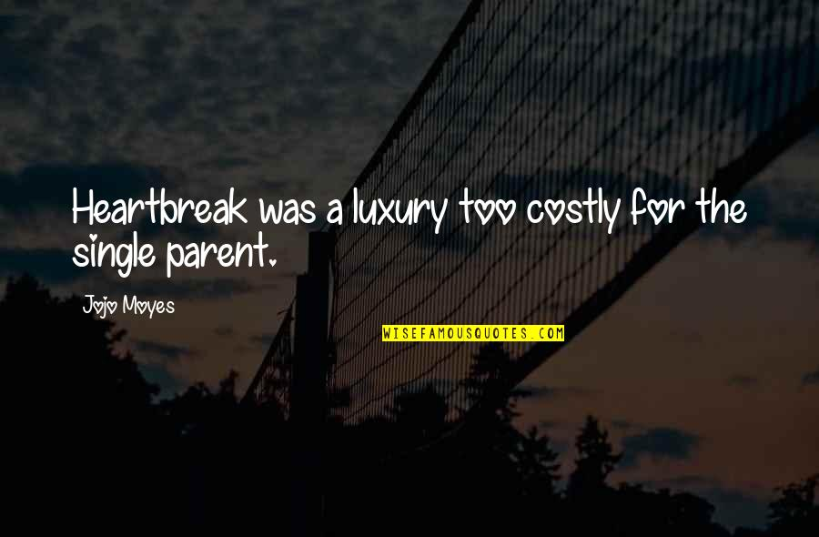 Maths Teacher For Teachers Day Quotes By Jojo Moyes: Heartbreak was a luxury too costly for the