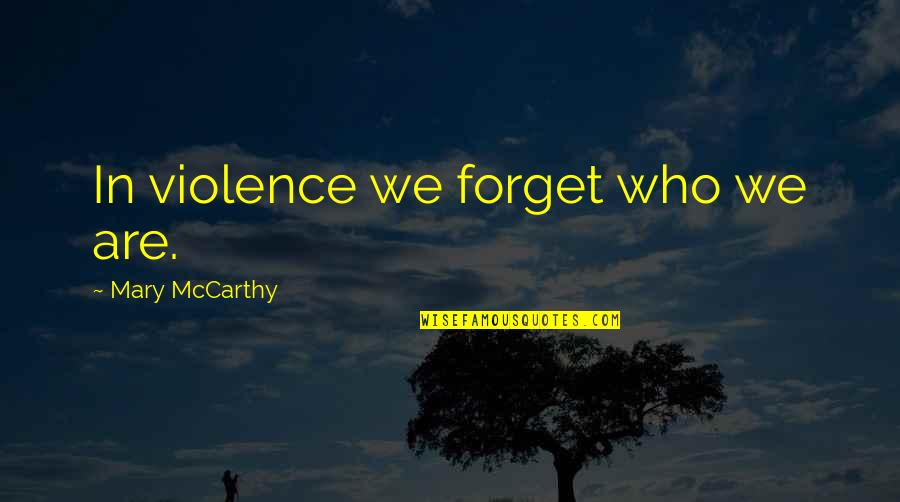 Maths Teacher For Teachers Day Quotes By Mary McCarthy: In violence we forget who we are.
