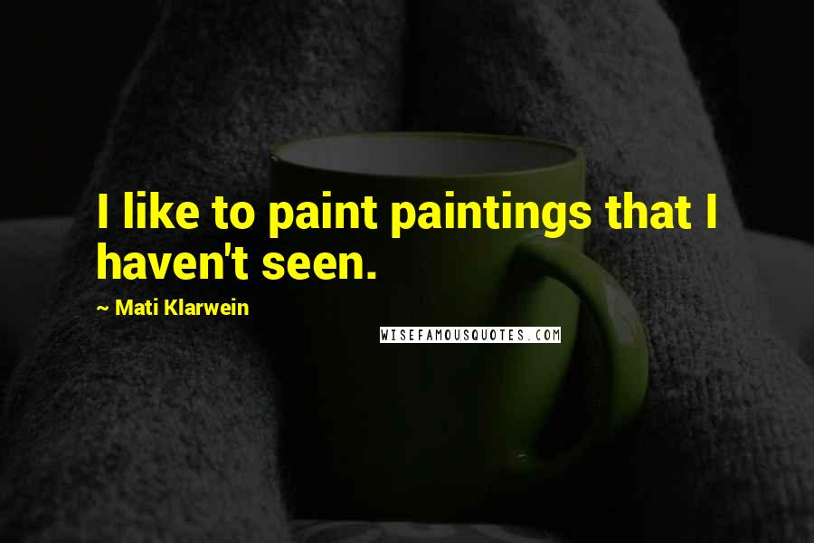 Mati Klarwein quotes: I like to paint paintings that I haven't seen.