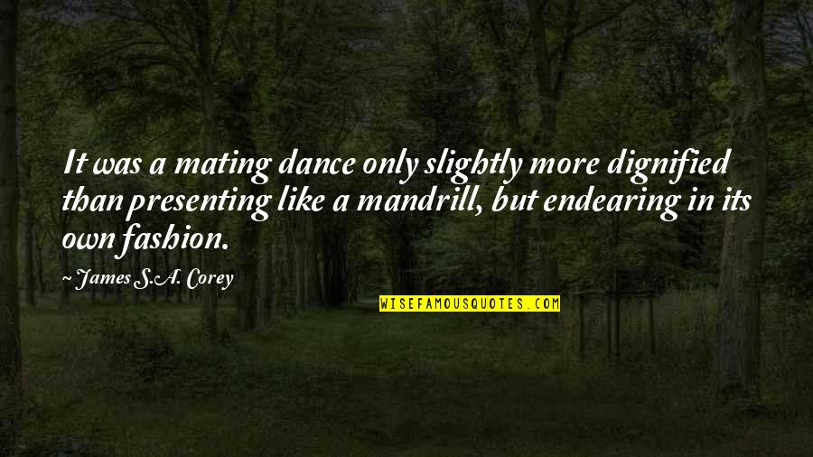 Mating Dance Quotes By James S.A. Corey: It was a mating dance only slightly more