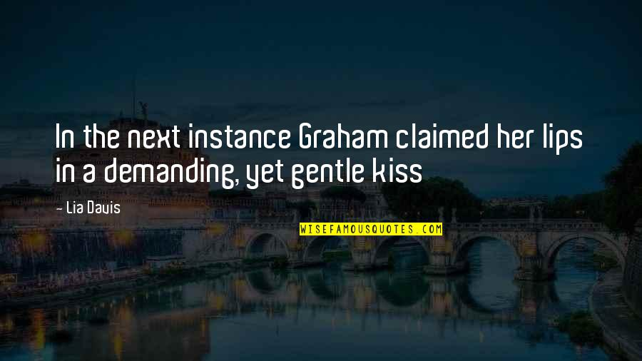 Mating Dance Quotes By Lia Davis: In the next instance Graham claimed her lips