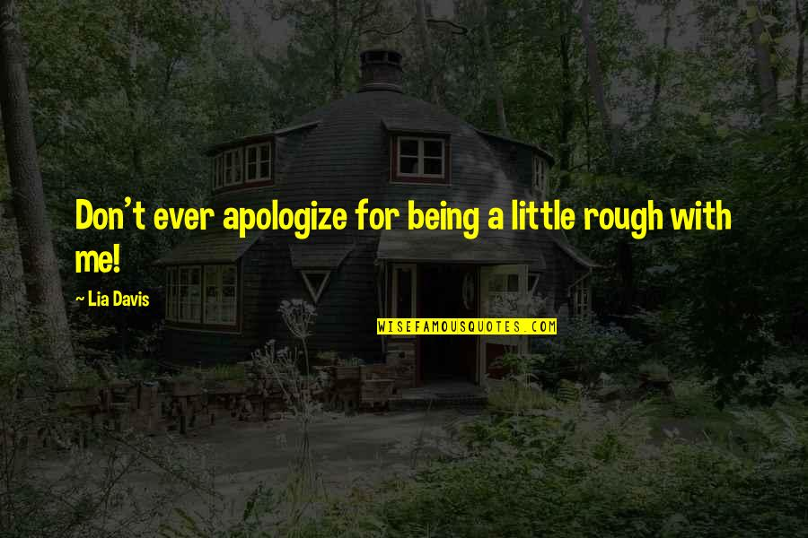 Mating Dance Quotes By Lia Davis: Don't ever apologize for being a little rough