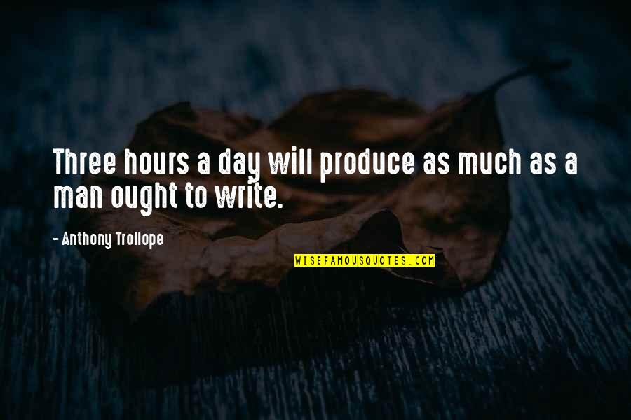 Matinong Lalaki Quotes By Anthony Trollope: Three hours a day will produce as much