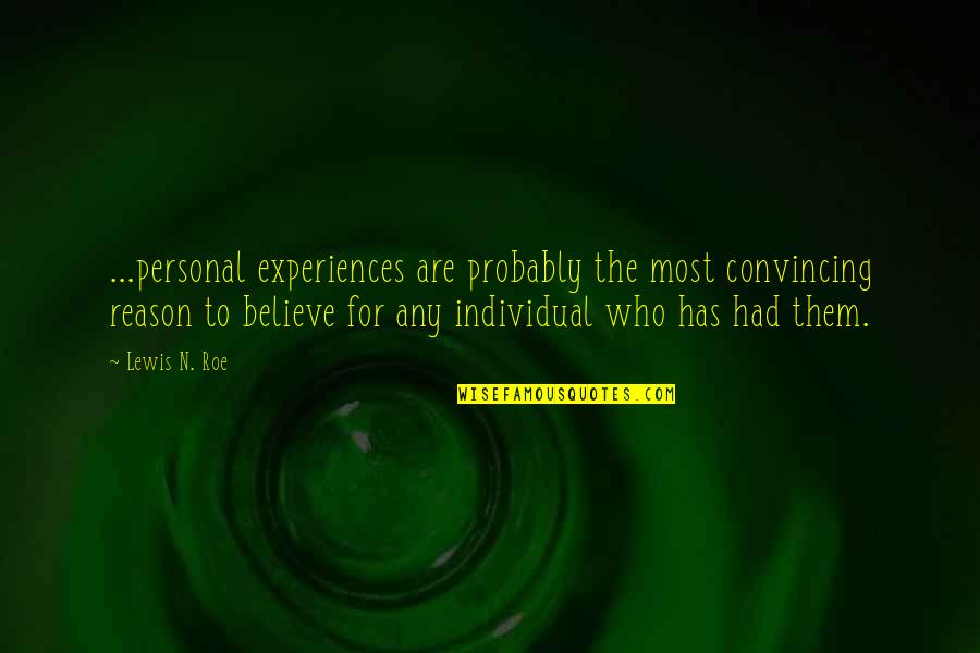 Matinong Lalaki Quotes By Lewis N. Roe: ...personal experiences are probably the most convincing reason