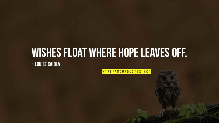 Matinong Lalaki Quotes By Louise Caiola: Wishes float where hope leaves off.