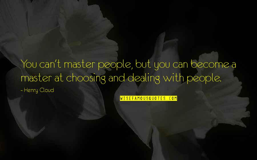 Matrial Quotes By Henry Cloud: You can't master people, but you can become