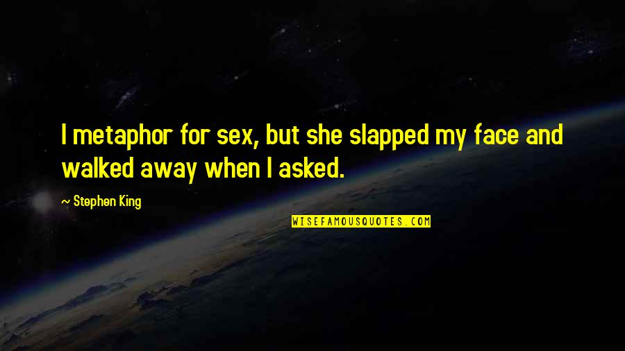 Matrial Quotes By Stephen King: I metaphor for sex, but she slapped my