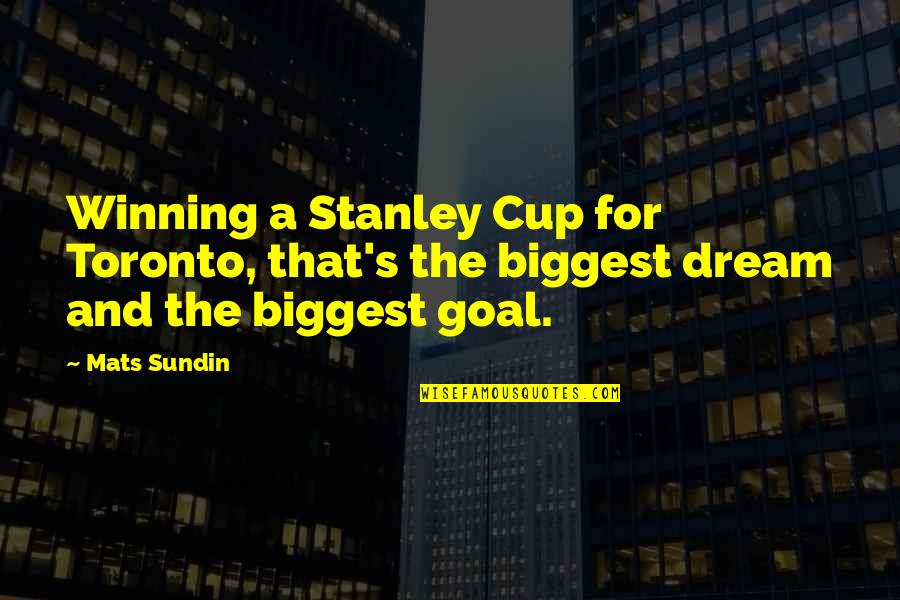 Mats Sundin Quotes By Mats Sundin: Winning a Stanley Cup for Toronto, that's the