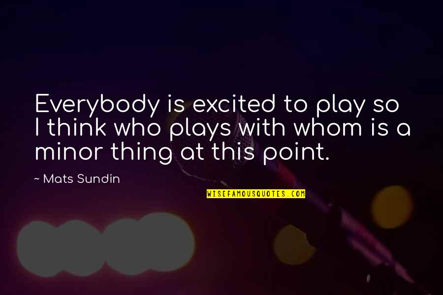 Mats Sundin Quotes By Mats Sundin: Everybody is excited to play so I think