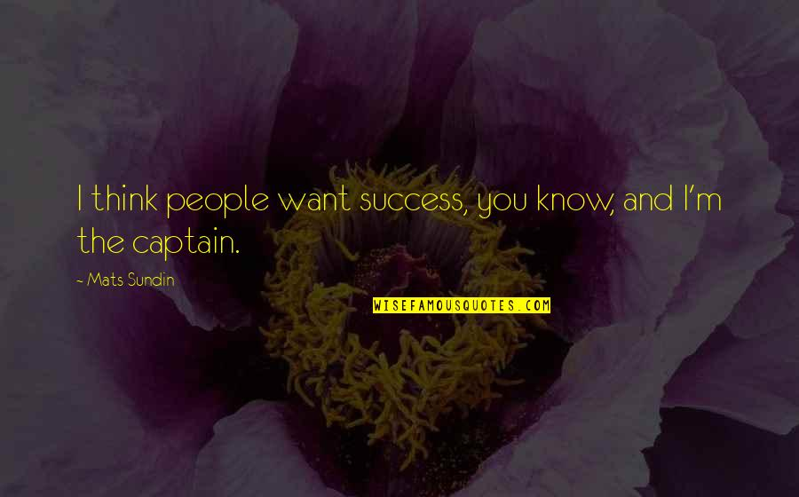 Mats Sundin Quotes By Mats Sundin: I think people want success, you know, and