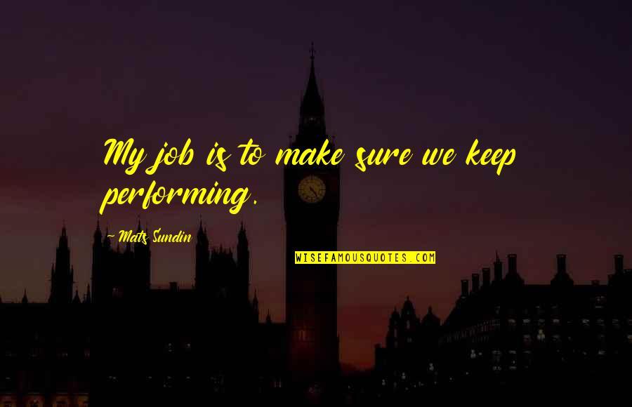 Mats Sundin Quotes By Mats Sundin: My job is to make sure we keep