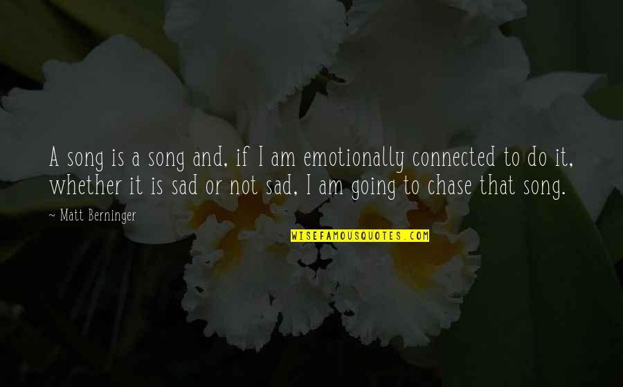 Matt Berninger Quotes By Matt Berninger: A song is a song and, if I