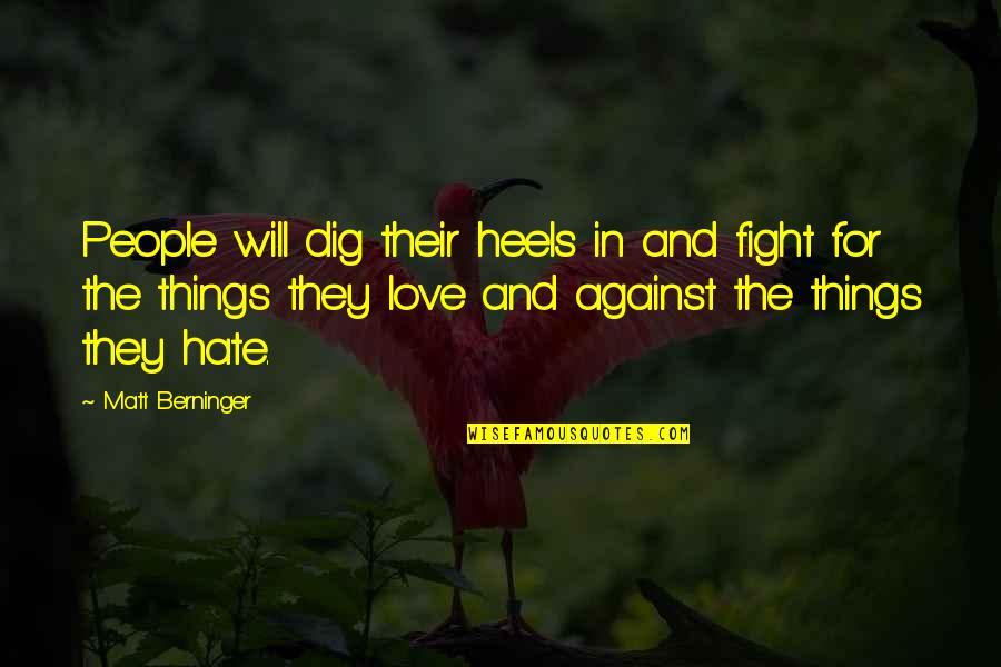 Matt Berninger Quotes By Matt Berninger: People will dig their heels in and fight