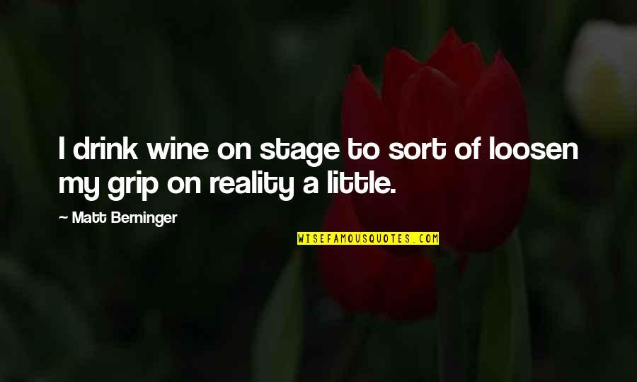Matt Berninger Quotes By Matt Berninger: I drink wine on stage to sort of
