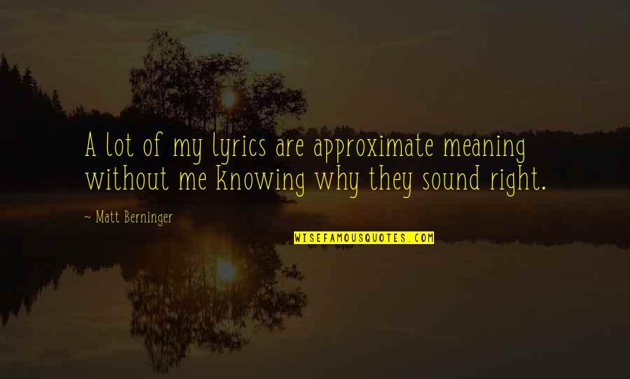 Matt Berninger Quotes By Matt Berninger: A lot of my lyrics are approximate meaning