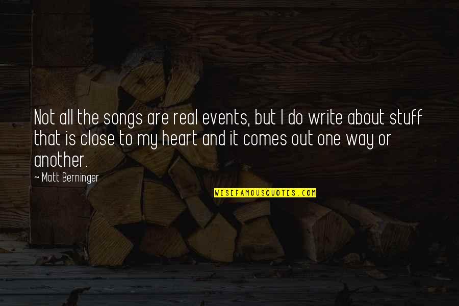 Matt Berninger Quotes By Matt Berninger: Not all the songs are real events, but